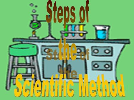 The Scientific Method involves a series of steps in which scientists answer questions and solve problems.