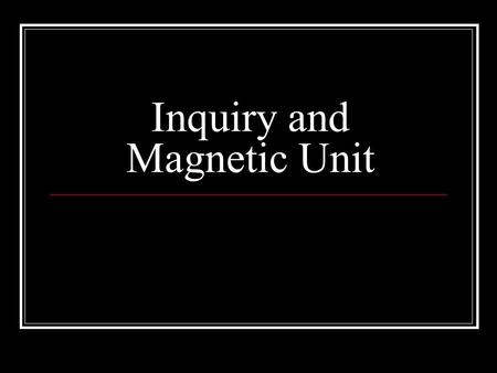 Inquiry and Magnetic Unit. Scientific Investigation A fair test is one in which only one factor is tested It can be determined whether or not that factor.