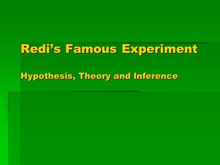 Redi's Famous Experiment Hypothesis, Theory and Inference.
