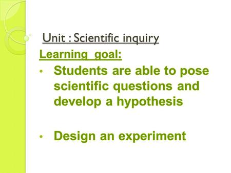 Unit : Scientific inquiry Unit : Scientific inquiry.