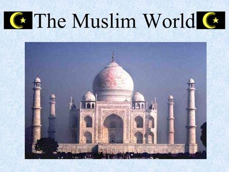 The Muslim World. Origins of Islam Arabian Peninsula (present-day Saudi Arabia) The cities of Mecca and Medina Based on the monotheism of Abraham.