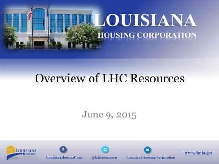 Louisiana-housing-corporation Overview of LHC Resources June 9, 2015.