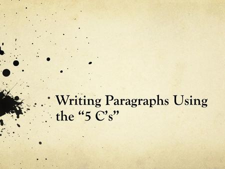 "Writing Paragraphs Using the ""5 C's"". The Importance of the Paragraph Writing an essay can be an overwhelming task. But it becomes infinitely simpler."