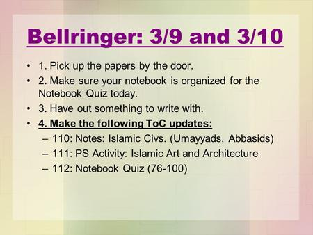 Bellringer: 3/9 and 3/10 1. Pick up the papers by the door. 2. Make sure your notebook is organized for the Notebook Quiz today. 3. Have out something.