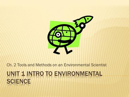 Ch. 2 Tools and Methods on an Environmental Scientist.