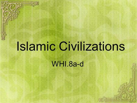 Islamic Civilizations WHI.8a-d Before we start… Racist Legos????? You decide!!!!