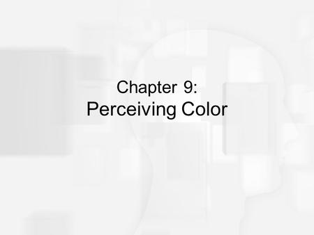 "Chapter 9: Perceiving Color. Overview of Questions Why do we perceive blue dots when a yellow flash bulb goes off? What does someone who is ""color-blind"""