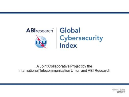 A Joint Collaborative Project by the International Telecommunication Union and ABI Research Genève, Suisse 2013-2014.