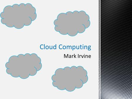 Mark Irvine Cloud <strong>Computing</strong>. Introduction Audience Purpose.