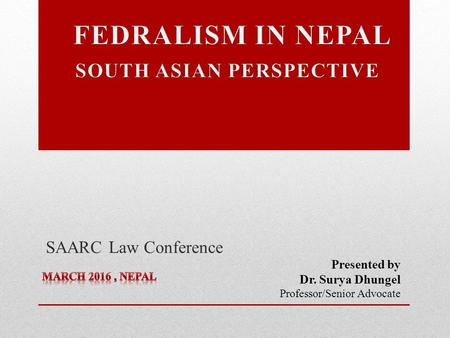 Presented by Dr. Surya Dhungel Professor/Senior Advocate SAARC Law Conference.