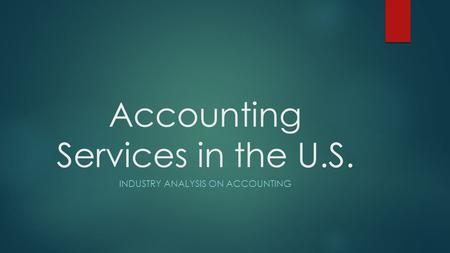 Accounting Services in the U.S. INDUSTRY ANALYSIS ON ACCOUNTING.