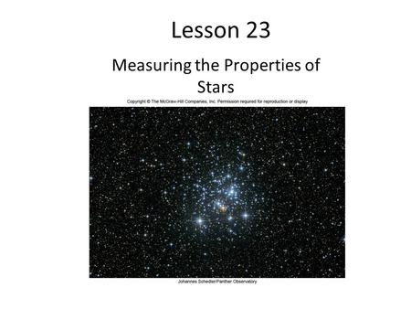 Lesson 23 Measuring the Properties of Stars. The Family of Stars Those tiny glints of light in the night sky are in reality huge, dazzling balls of gas,