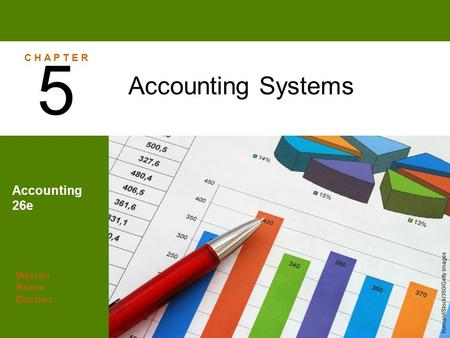 Warren Reeve Duchac Accounting 26e Accounting Systems 5 C H A P T E R human/iStock/360/Getty Images.