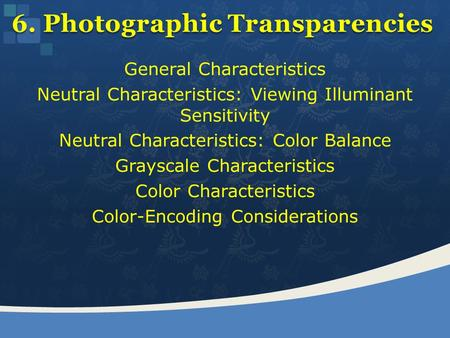 General Characteristics Neutral Characteristics: Viewing Illuminant Sensitivity Neutral Characteristics: Color Balance Grayscale Characteristics Color.