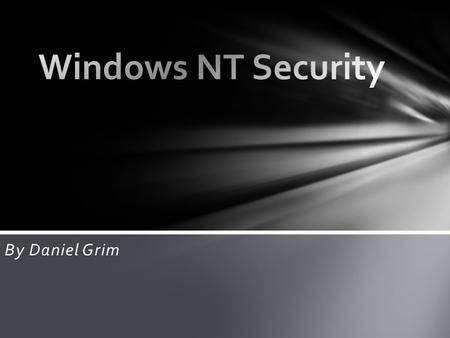 By Daniel Grim. What Is Windows NT? IPSEC/Windows Firewall NTFS File System Registry Permissions Managing User Accounts Conclusion Outline.