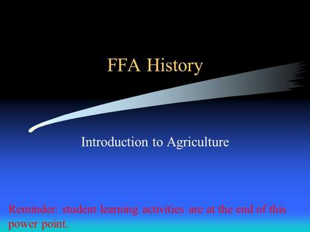 FFA History Introduction to Agriculture Reminder: student learning activities are at the end of this power point.