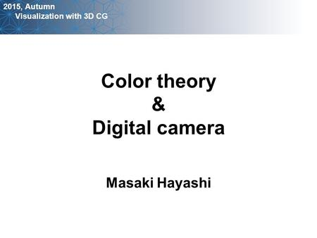 2015, Autumn Visualization with 3D CG Masaki Hayashi Color theory & Digital camera.