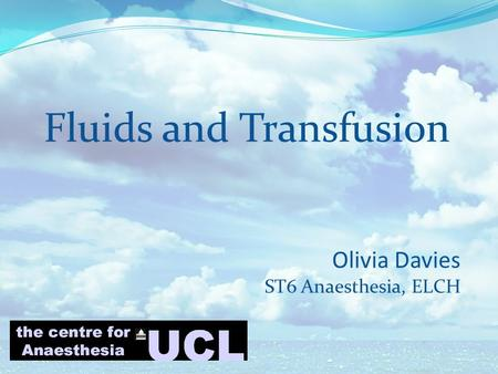 Fluids and Transfusion Olivia Davies ST6 Anaesthesia, ELCH.