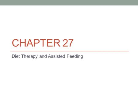 CHAPTER 27 Diet Therapy and Assisted Feeding Copyright © 2014, 2009 by Saunders, an imprint of Elsevier Inc. All rights reserved.