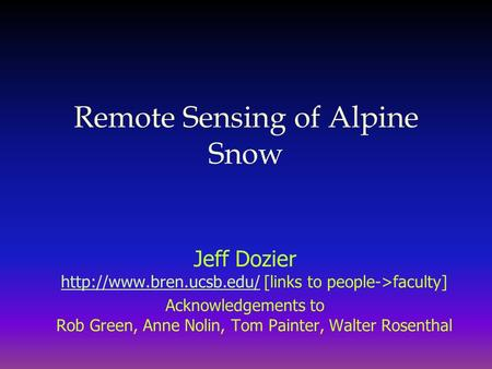 Remote Sensing of Alpine Snow Jeff Dozier  [links to people->faculty]  Acknowledgements to Rob Green,