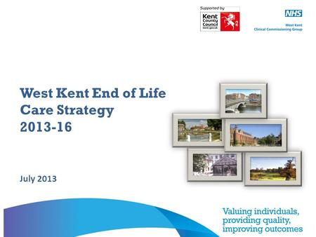 West Kent End of Life Care Strategy 2013-16 July 2013.