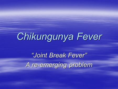 """Joint Break Fever"" A re-emerging problem"