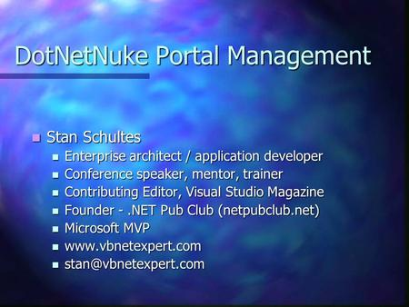 DotNetNuke Portal Management Stan Schultes Stan Schultes Enterprise architect / application developer Enterprise architect / application developer Conference.