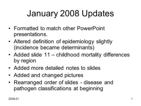 2008-011 January 2008 Updates Formatted to match other PowerPoint presentations. Altered definition of epidemiology slightly (incidence became determinants)