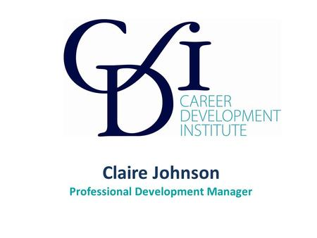 Claire Johnson Professional Development Manager. The Swiss Army Knife for Career Development The Versatility of the National Occupational Standards: Career.