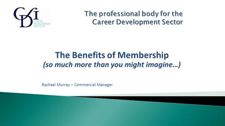 The Benefits of Membership (so much more than you might imagine…) Rachael Murray – Commercial Manager.