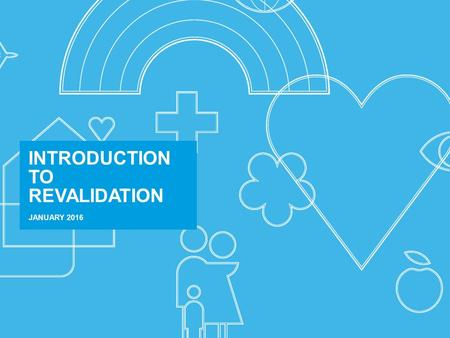 INTRODUCTION TO REVALIDATION JANUARY 2016. Agenda BupaPrivate and Confidential 1An introduction to revalidation 2What is revalidation? 3The Code 4Revalidation.