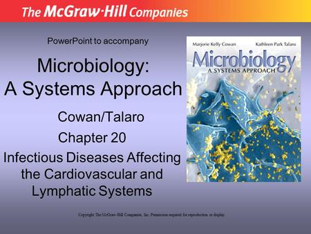 Microbiology: A Systems Approach Chapter 20 Infectious Diseases Affecting the Cardiovascular and Lymphatic Systems PowerPoint to accompany Cowan/Talaro.