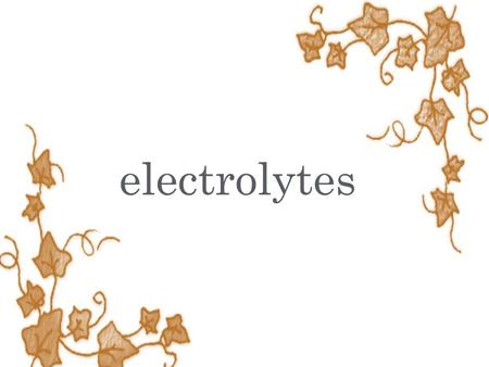 Electrolytes.  Electrolytes are electrically charged minerals  that help move nutrients into and wastes out of the body's cells.  maintain a healthy.