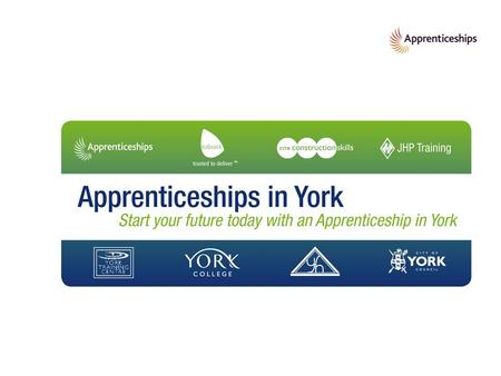 October 2012 2 Apprenticeships in York Start your future today with an Apprenticeship in York So – what do you know?