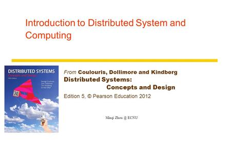 Introduction to Distributed System and Computing From Coulouris, Dollimore and Kindberg Distributed Systems: <strong>Concepts</strong> and Design Edition 5, © Pearson Education.