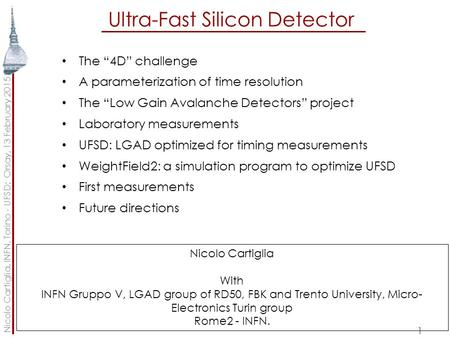 "Ultra-Fast Silicon <strong>Detector</strong> 1 The ""4D"" challenge A parameterization of time resolution The ""Low Gain Avalanche <strong>Detectors</strong>"" project Laboratory measurements."