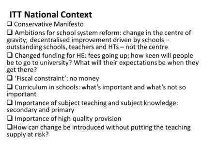  Conservative Manifesto  Ambitions for school system reform: change in the centre of gravity; decentralised improvement driven by schools – outstanding.