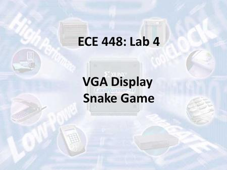 ECE 448: Lab 4 VGA Display Snake Game. Flexibility in the Second Part of the Semester Lab 4: VGA display (2 weeks) – 8 points Lab 5: Computer Graphics.
