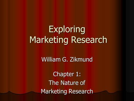 Exploring Marketing Research William G. Zikmund Chapter 1: The Nature of Marketing Research.