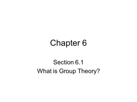 Chapter 6 Section 6.1 What is Group Theory?. Patterns in Mathematical Objects and Numbers The study of different patterns that can occur in numbers, shapes.