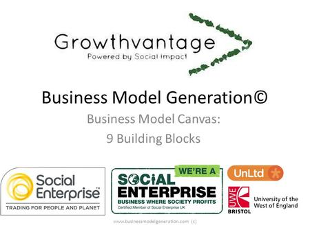 Business Model Generation© Business Model Canvas: 9 Building Blocks www.businessmodelgeneration.com (c)