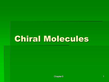Chapter 5 1 Chiral Molecules Chiral Molecules. Chapter 52  Isomerism: Constitutional Isomers and Stereoisomers  Stereoisomers are isomers with the same.
