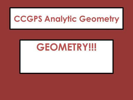 CCGPS Analytic Geometry GEOMETRY!!!. 5 Ways to Prove Triangles Congruent 1. SSS : All 3 sides are exactly the same 2. SAS : 2 congruent sides and the.
