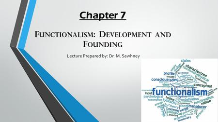 Lecture Prepared by: Dr. M. Sawhney. Topics 1. Evolution Comes to America: Herbert Spencer (1820-1903) 2. William James (1842-1910): Anticipator of Functional.