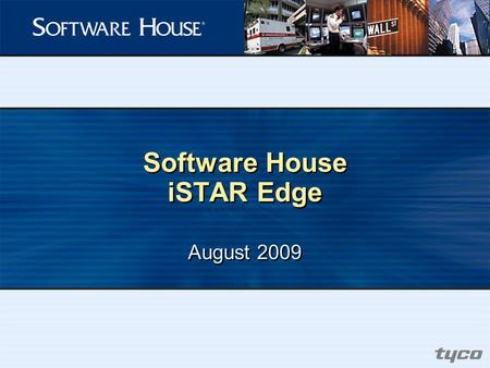 "Software House iSTAR Edge August 2009. iSTAR Edge ""Bringing the Power of C  CURE to the Edge"" A full-featured, two-reader IP device based on the iSTAR."