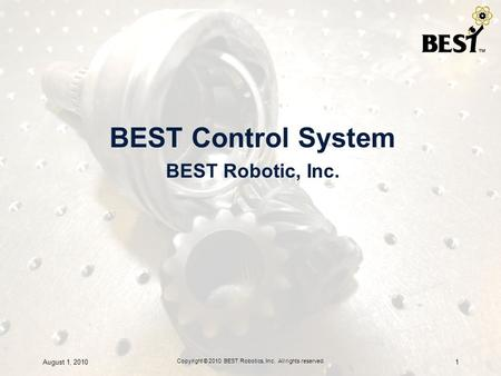 BEST Control System BEST Robotic, Inc. August 1, 20101 Copyright © 2010 BEST Robotics, Inc. All rights reserved.