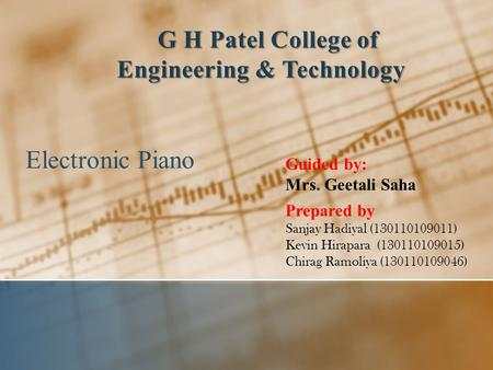 Electronic Piano G H Patel College of Engineering & Technology G H Patel College of Engineering & Technology Prepared by Sanjay Hadiyal (130110109011)