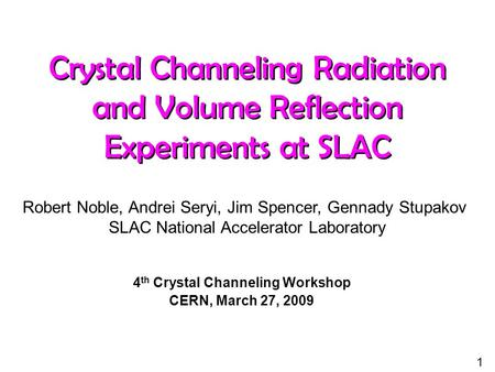 Crystal Channeling Radiation and Volume Reflection Experiments at SLAC Robert Noble, Andrei Seryi, Jim Spencer, Gennady Stupakov SLAC National Accelerator.