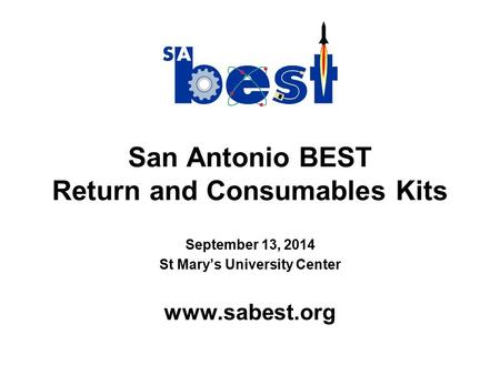 San Antonio BEST Return and Consumables Kits September 13, 2014 St Mary's University Center www.sabest.org.