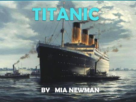 BY MIA NEWMAN. April 10,1912 the unsinkable ship set sail from Southampton, England to New York. Four days later it collided with an iceberg. The Titanic.